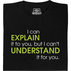 EXPLAIN vs UNDERSTAND T-Shirt